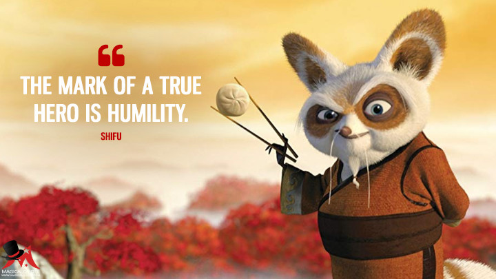 The mark of a true hero is humility. - Shifu (Kung Fu Panda Quotes)