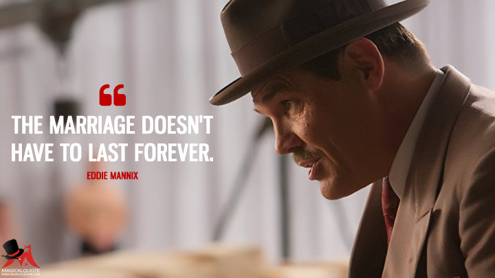 The marriage doesn't have to last forever. - Eddie Mannix (Hail, Caesar! Quotes)