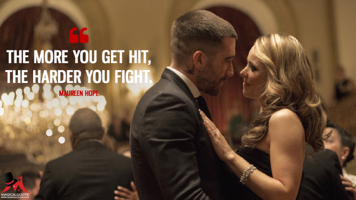The more you get hit, the harder you fight. - Maureen Hope (Southpaw Quotes)