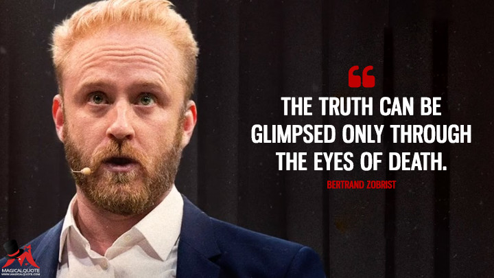 The truth can be glimpsed only through the eyes of death. - Bertrand Zobrist (Inferno Quotes)