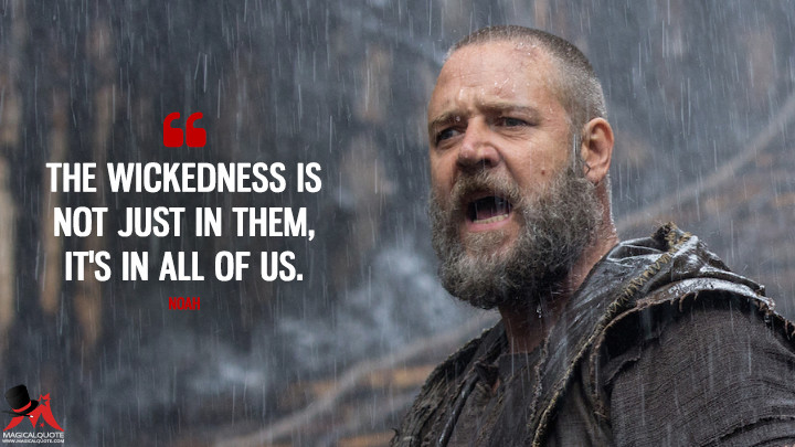 The wickedness is not just in them, it's in all of us. - Noah (Noah Quotes)