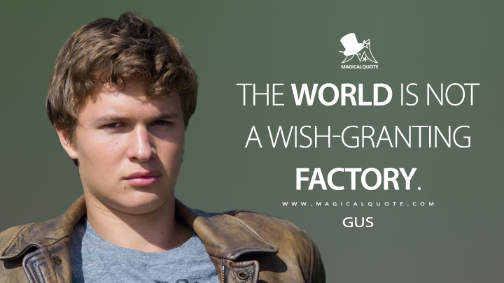 The world is not a wish-granting factory. - Gus (The Fault in Our Stars Quotes)