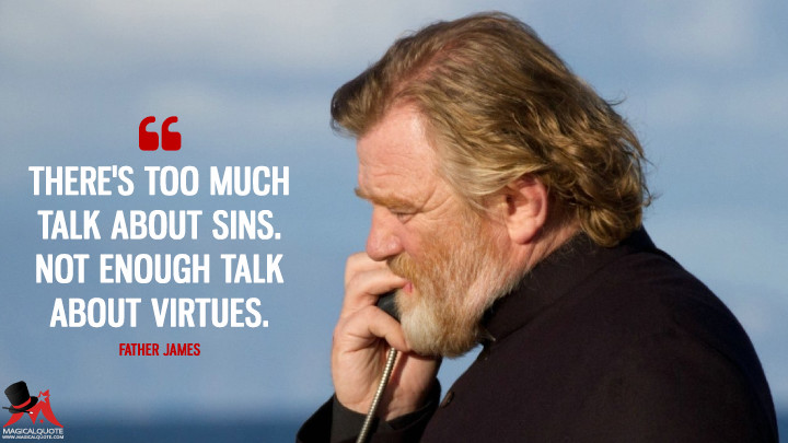 There's too much talk about sins. Not enough talk about virtues. - Father James (Calvary Quotes)