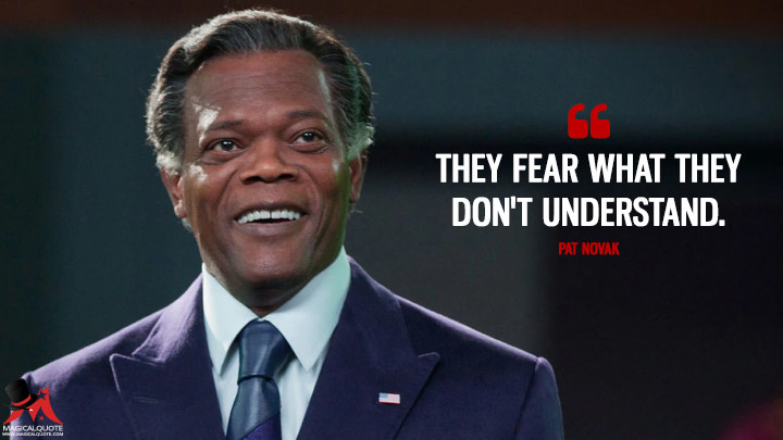 They fear what they don't understand. - Pat Novak (RoboCop Quotes)