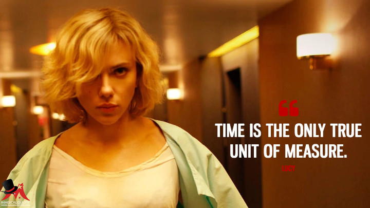 Time is the only true unit of measure. - Lucy (Lucy Quotes)