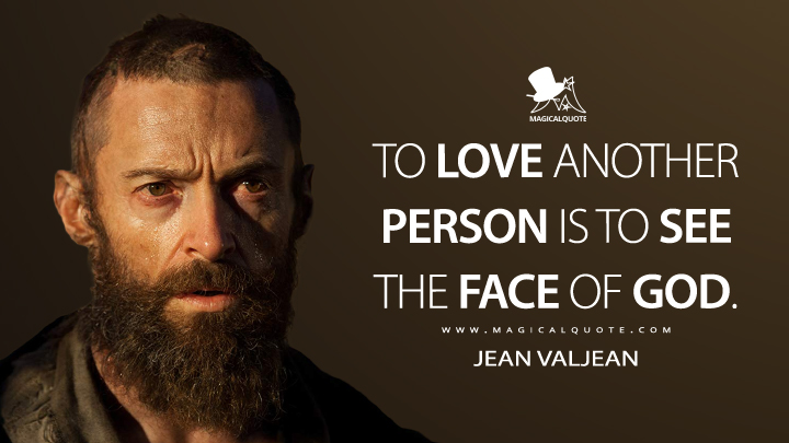 To love another person is to see the face of God. - Jean Valjean (Les Miserables Quotes)