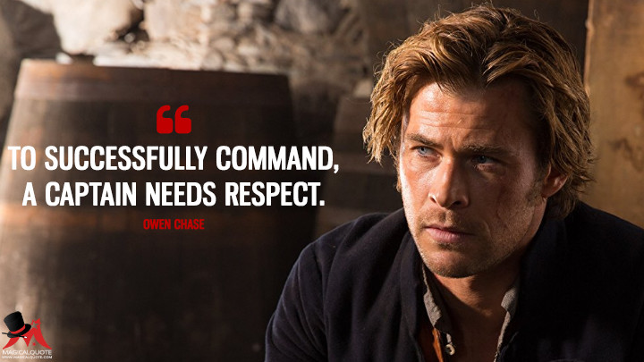 To successfully command, a captain needs respect. - Owen Chase (In the Heart of the Sea Quotes)