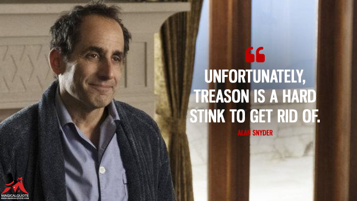 Unfortunately, treason is a hard stink to get rid of. - Alan Snyder (Colony Quotes)