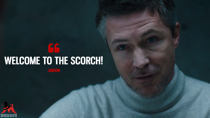 Welcome to the Scorch! - Janson (Maze Runner: The Scorch Trials Quotes)