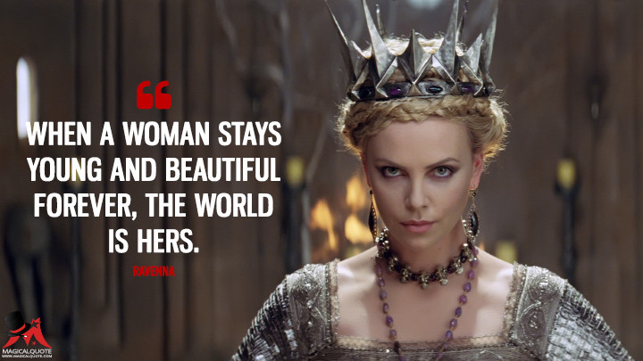 When a woman stays young and beautiful forever, the world is hers. - Ravenna (Snow White and the Huntsman Quotes)