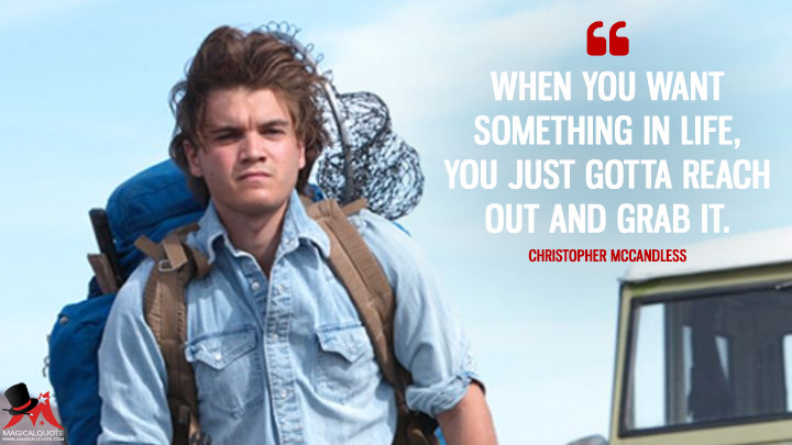 When you want something in life, you just gotta reach out and grab it. - Christopher McCandless (Into the Wild Quotes)
