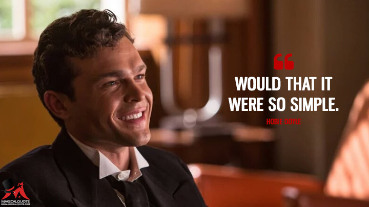 Would that it were so simple. - Hobie Doyle (Hail, Caesar! Quotes)