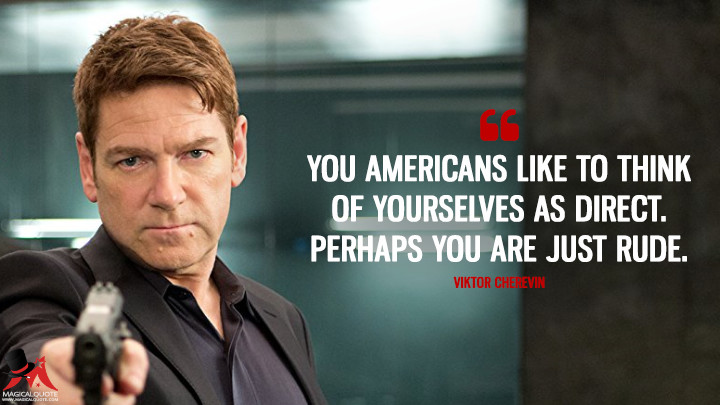 You Americans like to think of yourselves as direct. Perhaps you are just rude. - Viktor Cherevin (Jack Ryan: Shadow Recruit Quotes)
