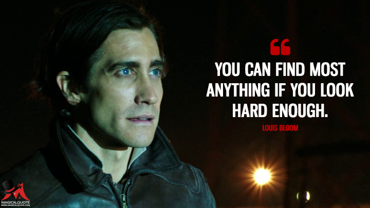 You can find most anything if you look hard enough. - Louis Bloom (Nightcrawler Quotes)