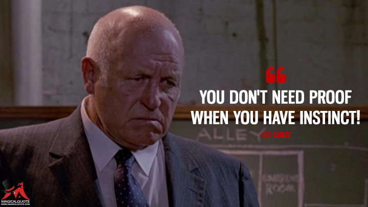 You don't need proof when you have instinct! - Joe Cabot (Reservoir Dogs Quotes)