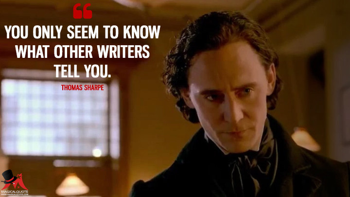 You only seem to know what other writers tell you. - Thomas Sharpe (Crimson Peak Quotes)