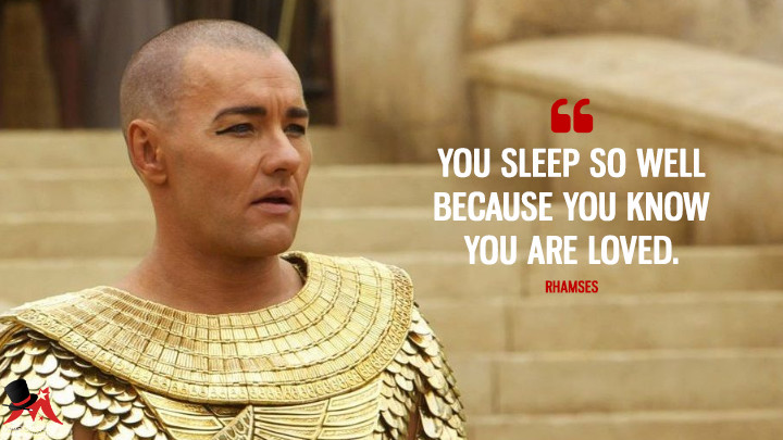 You sleep so well because you know you are loved. - Rhamses (Exodus: Gods and Kings Quotes)