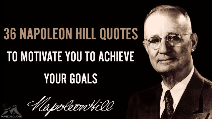 36 Napoleon Hill Quotes to Motivate You to Achieve Your Goals