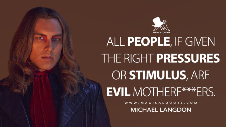 All people, if given the right pressures or stimulus, are evil motherf***ers. - Michael Langdon (American Horror Story Quotes)