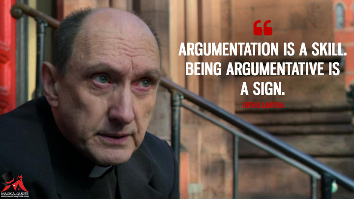 Argumentation is a skill. Being argumentative is a sign. - Father Lantom (Daredevil Quotes)