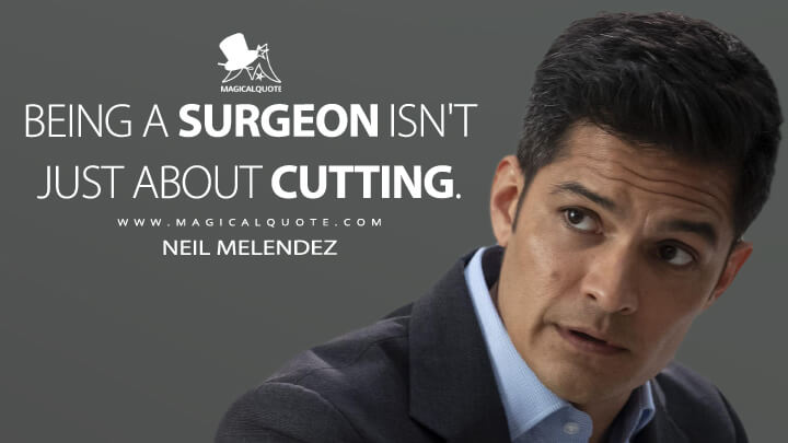 Being a surgeon isn't just about cutting. - Neil Melendez (The Good Doctor Quotes)