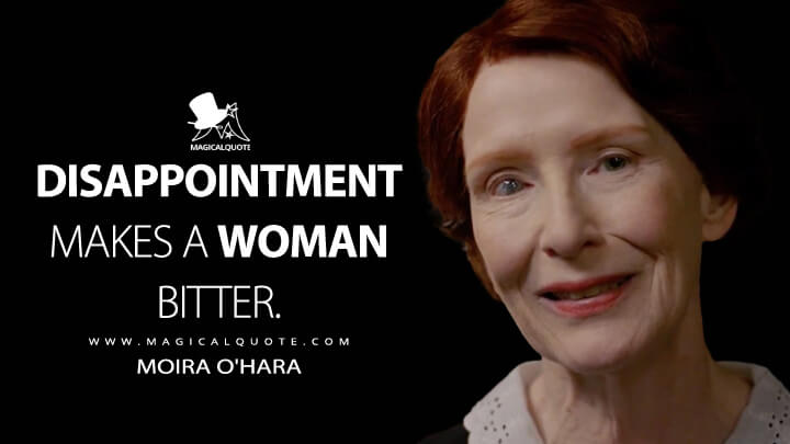 Disappointment makes a woman bitter. - Moira O'Hara (American Horror Story Quotes)