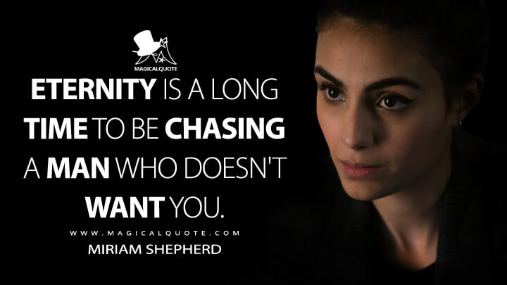 Eternity is a long time to be chasing a man who doesn't want you. - Miriam Shepherd (A Discovery of Witches Quotes)
