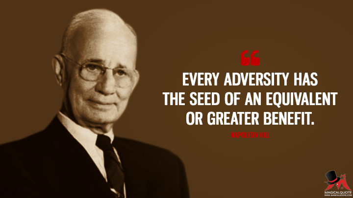 Every adversity has the seed of an equivalent or greater benefit. - Napoleon Hill Quotes