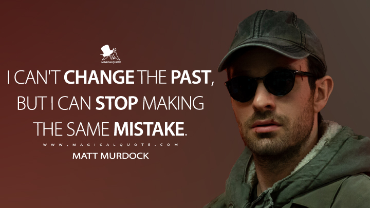 I can't change the past, but I can stop making the same mistake. - Matt Murdock (Daredevil Quotes)