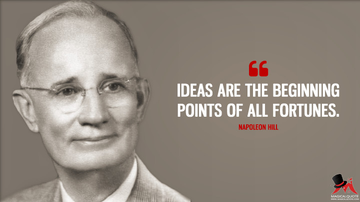 Ideas are the beginning points of all fortunes. - Napoleon Hill Quotes
