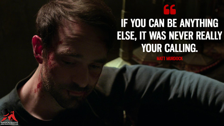 If you can be anything else, it was never really your calling. - Matt Murdock (Daredevil Quotes)