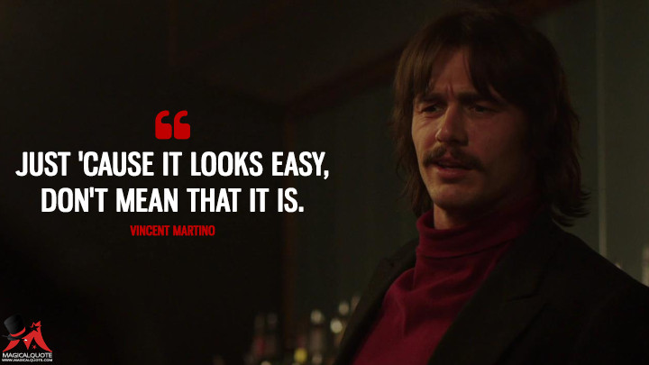 Just 'cause it looks easy, don't mean that it is. - Vincent Martino (The Deuce Quotes)