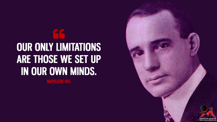 Our only limitations are those we set up in our own minds. - Napoleon Hill Quotes