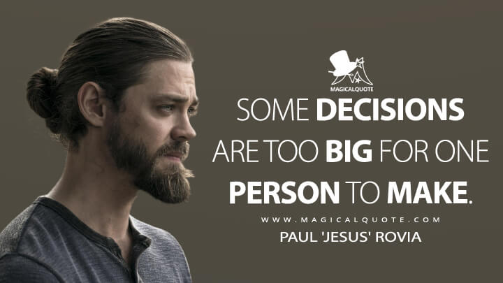 Some decisions are too big for one person to make. - Paul 'Jesus' Rovia (The Walking Dead Quotes)