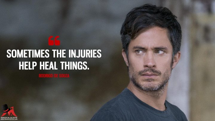 Sometimes the injuries help heal things. - Rodrigo de Souza (Mozart in the Jungle Quotes)