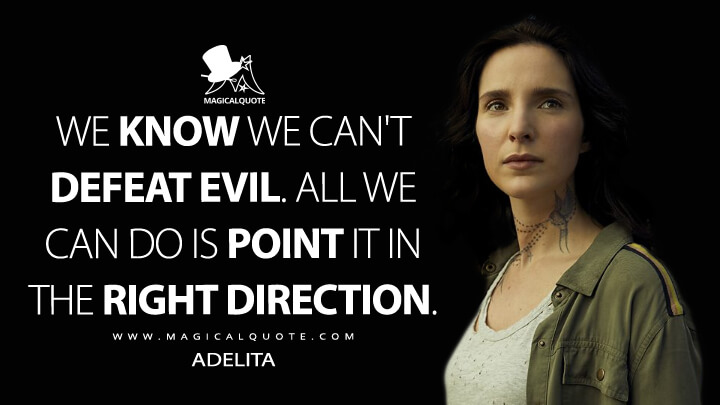 We know we can't defeat evil. All we can do is point it in the right direction. - Adelita (Mayans M.C. Quotes)