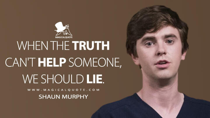 When the truth can't help someone, we should lie. - Shaun Murphy (The Good Doctor Quotes)