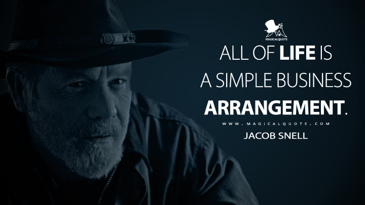 All of life is a simple business arrangement. - Jacob Snell (Ozark Quotes)