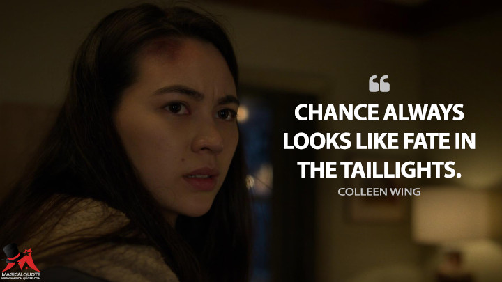 Chance always looks like fate in the taillights. - Colleen Wing (Iron Fist Quotes)