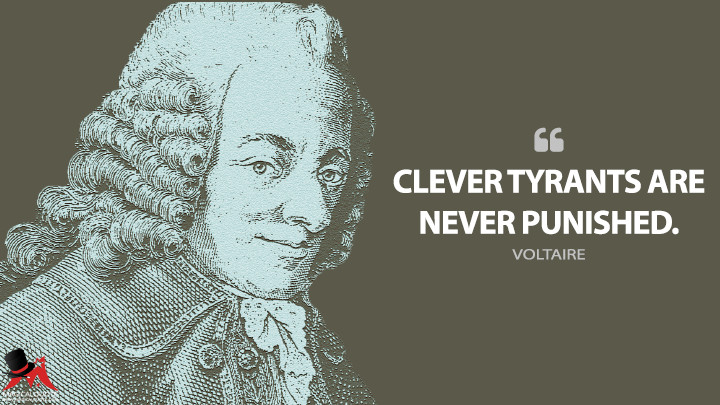 Clever tyrants are never punished. - Voltaire Quotes