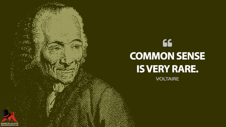 Common sense is very rare. - Voltaire Quotes