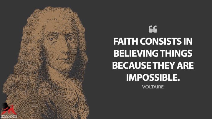 Faith consists in believing things because they are impossible. - Voltaire Quotes