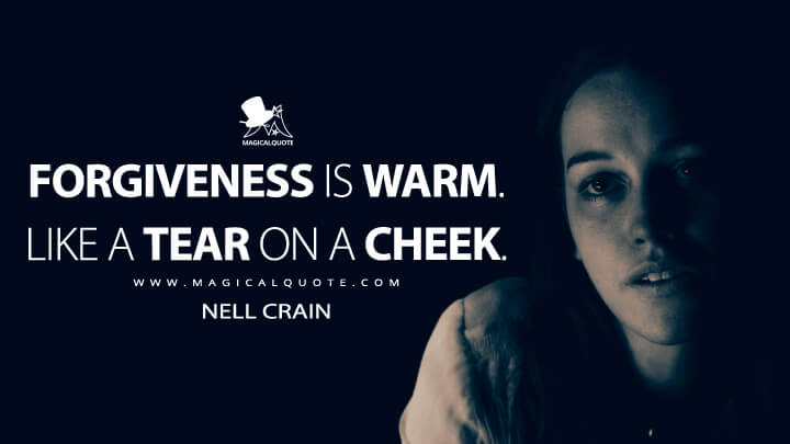 Forgiveness is warm. Like a tear on a cheek. - Nell Crain (The Haunting of Hill House Quotes)