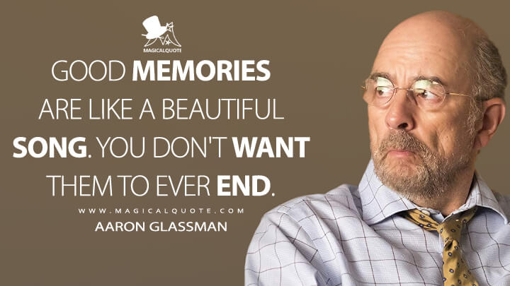 Good memories are like a beautiful song. You don't want them to ever end. - Aaron Glassman (The Good Doctor Quotes)