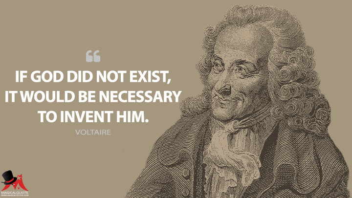 If God did not exist, it would be necessary to invent him. - Voltaire Quotes