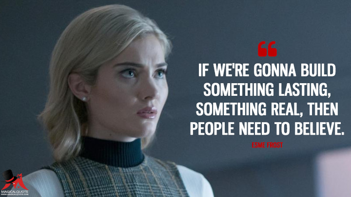 If we're gonna build something lasting, something real, then people need to believe. - Esme Frost (The Gifted Quotes)