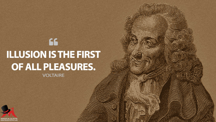 Illusion is the first of all pleasures. - Voltaire Quotes