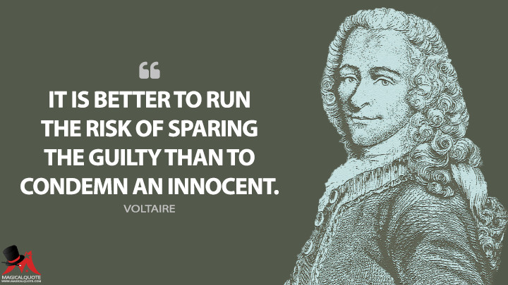 It is better to run the risk of sparing the guilty than to condemn an innocent. - Voltaire Quotes