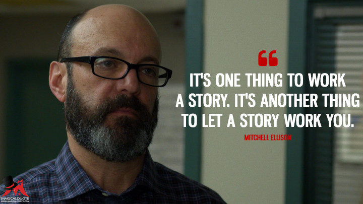 It's one thing to work a story. It's another thing to let a story work you. - Mitchell Ellison (Daredevil Quotes)