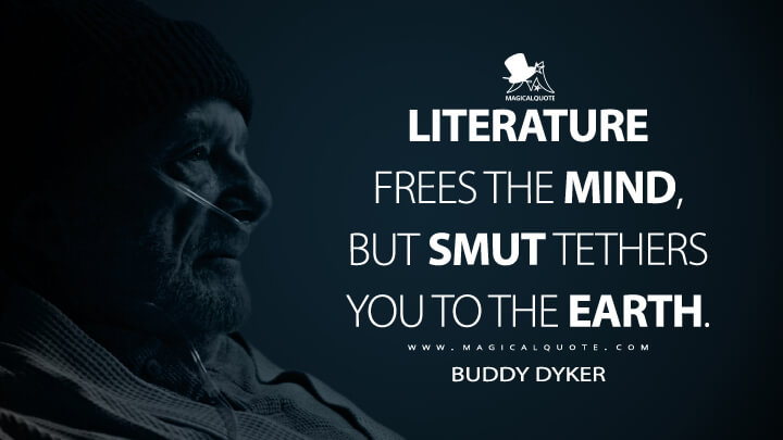 Literature frees the mind, but smut tethers you to the earth. - Buddy Dyker (Ozark Quotes)